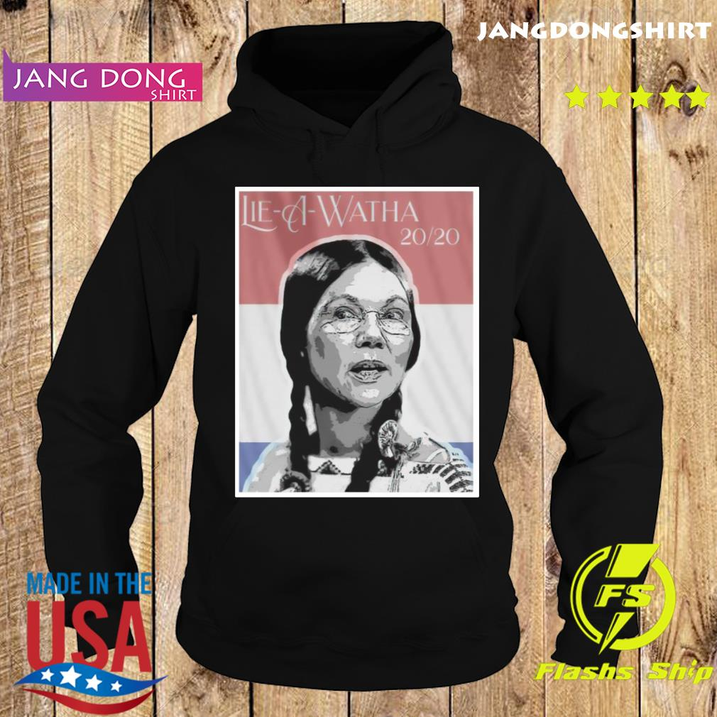 Lie A Watha Elizabeth Warren 2020 Shirt Hoodie