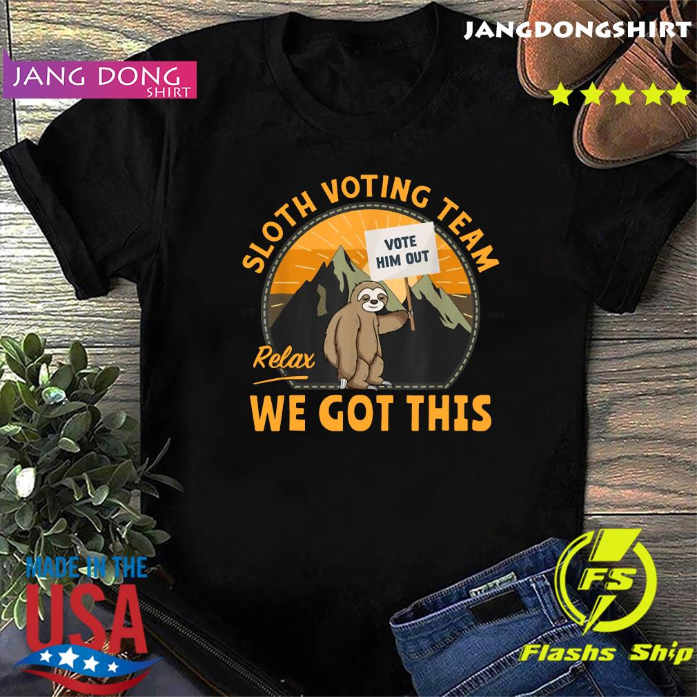 Sloth Voting Team, Relax We've Got This Shirt
