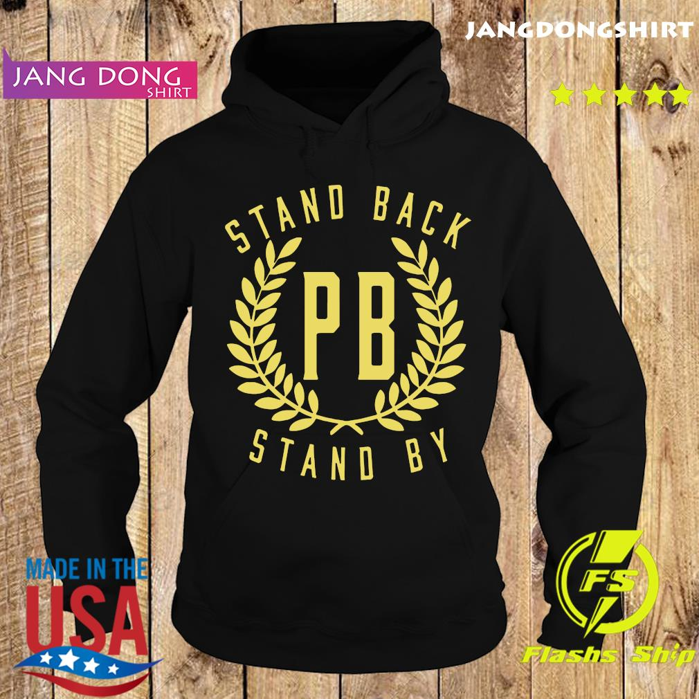 Stand Back Pb Stand By Shirt Hoodie