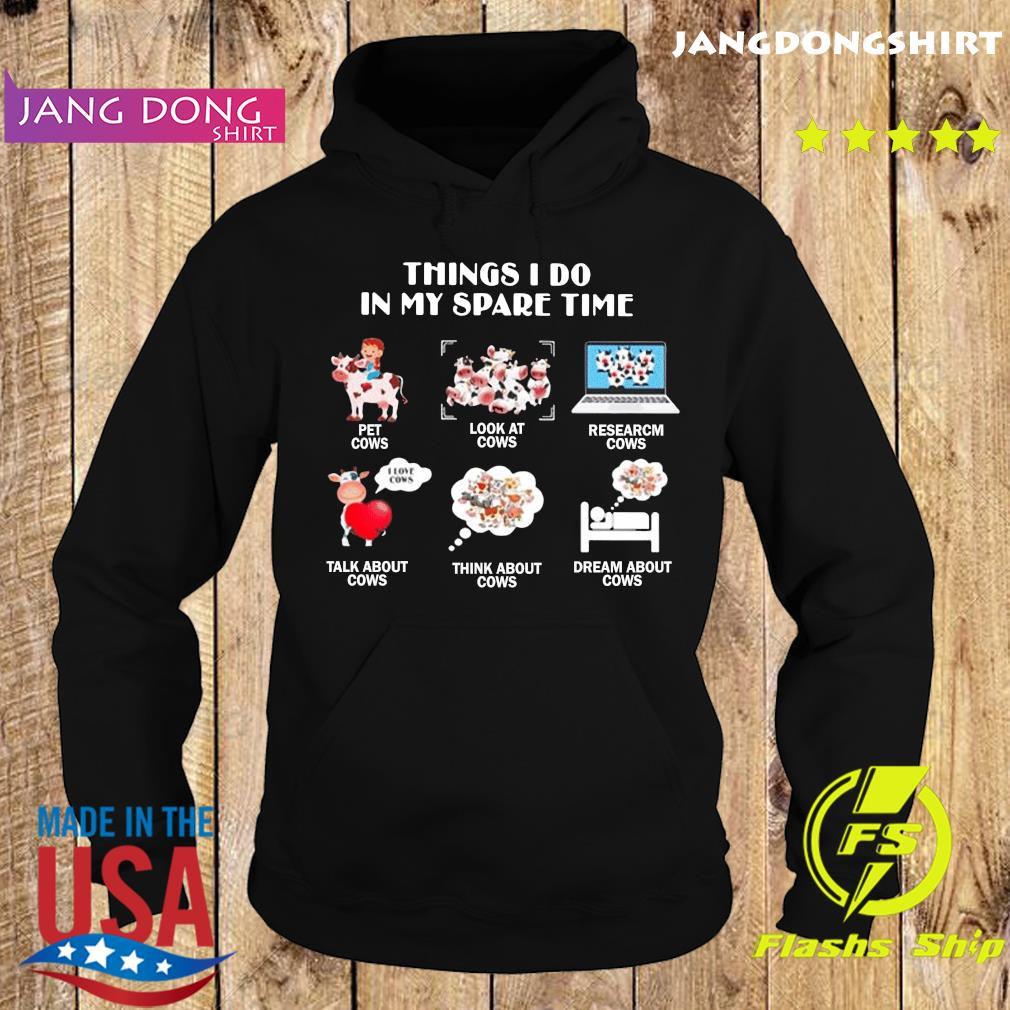 Things I do in my spare time pet cows look at cows Shirt Hoodie