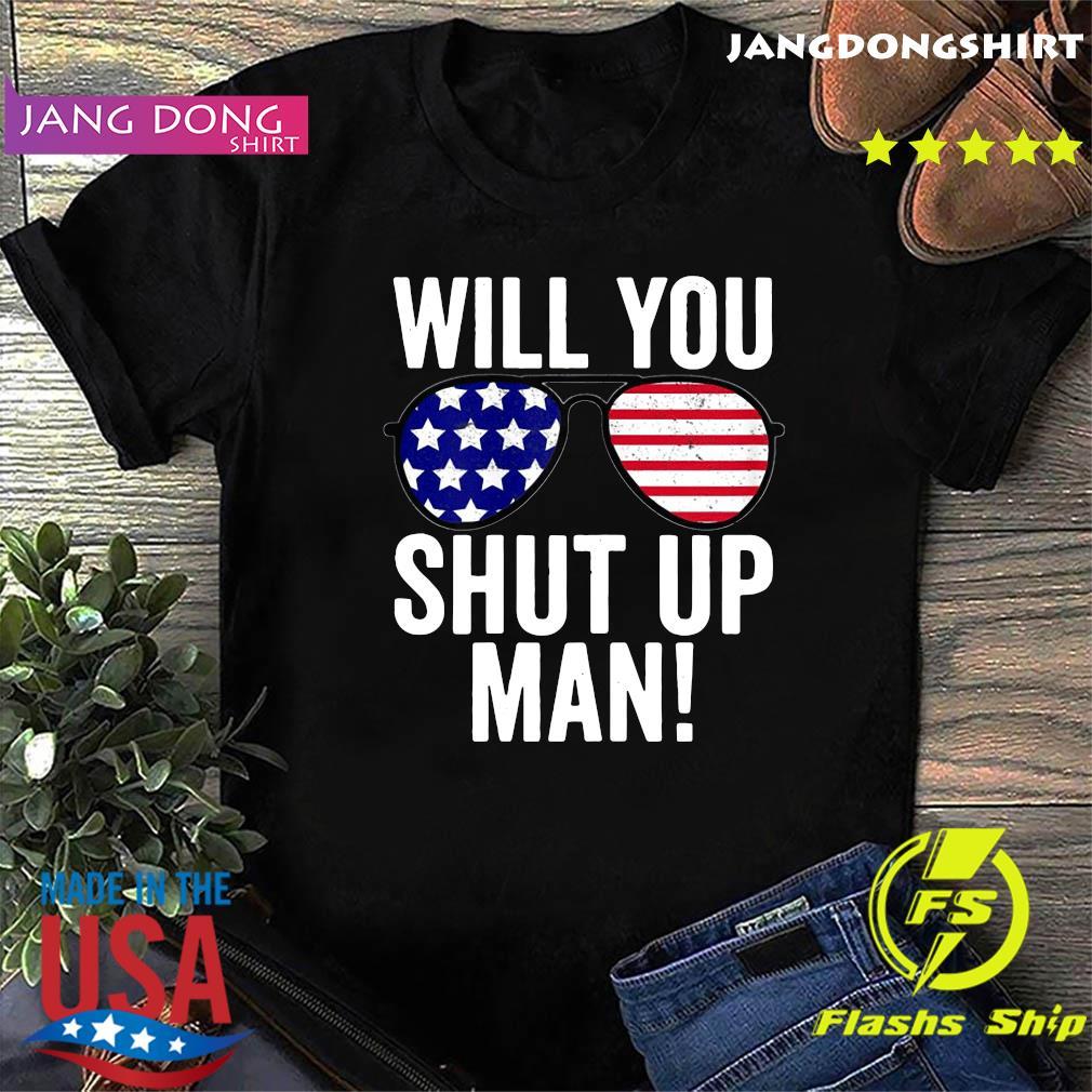 Will you shut up man Joe Biden Flag US Shirt