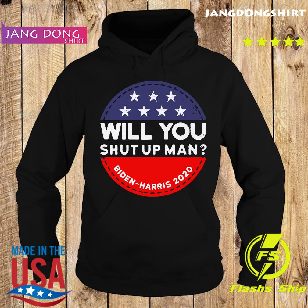 Will You Shut Up Man Shut Up Biden-Harris 2020 Shirt Hoodie