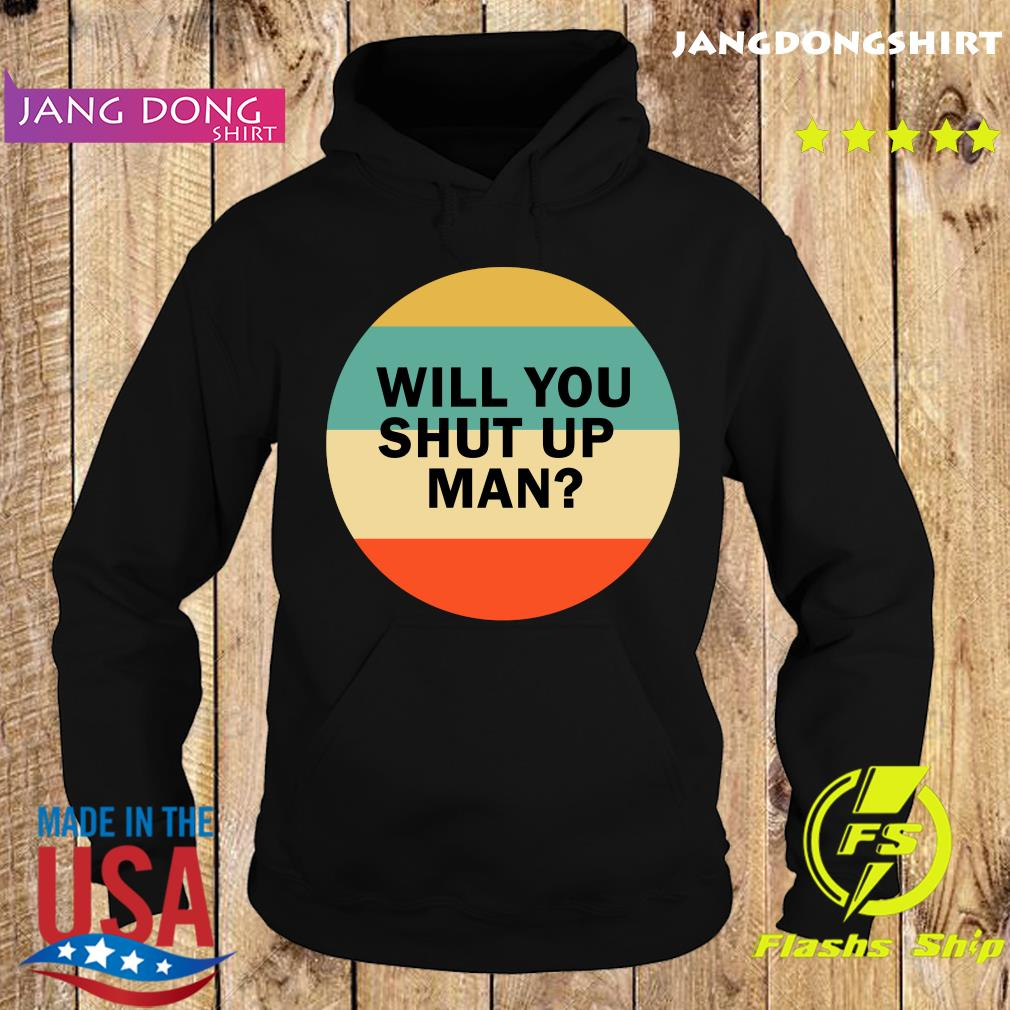 Will You Shut Up Man Vintage Shirt Hoodie