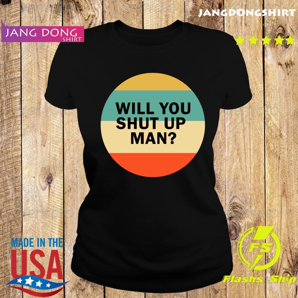 Will You Shut Up Man Vintage Shirt Ladie tee