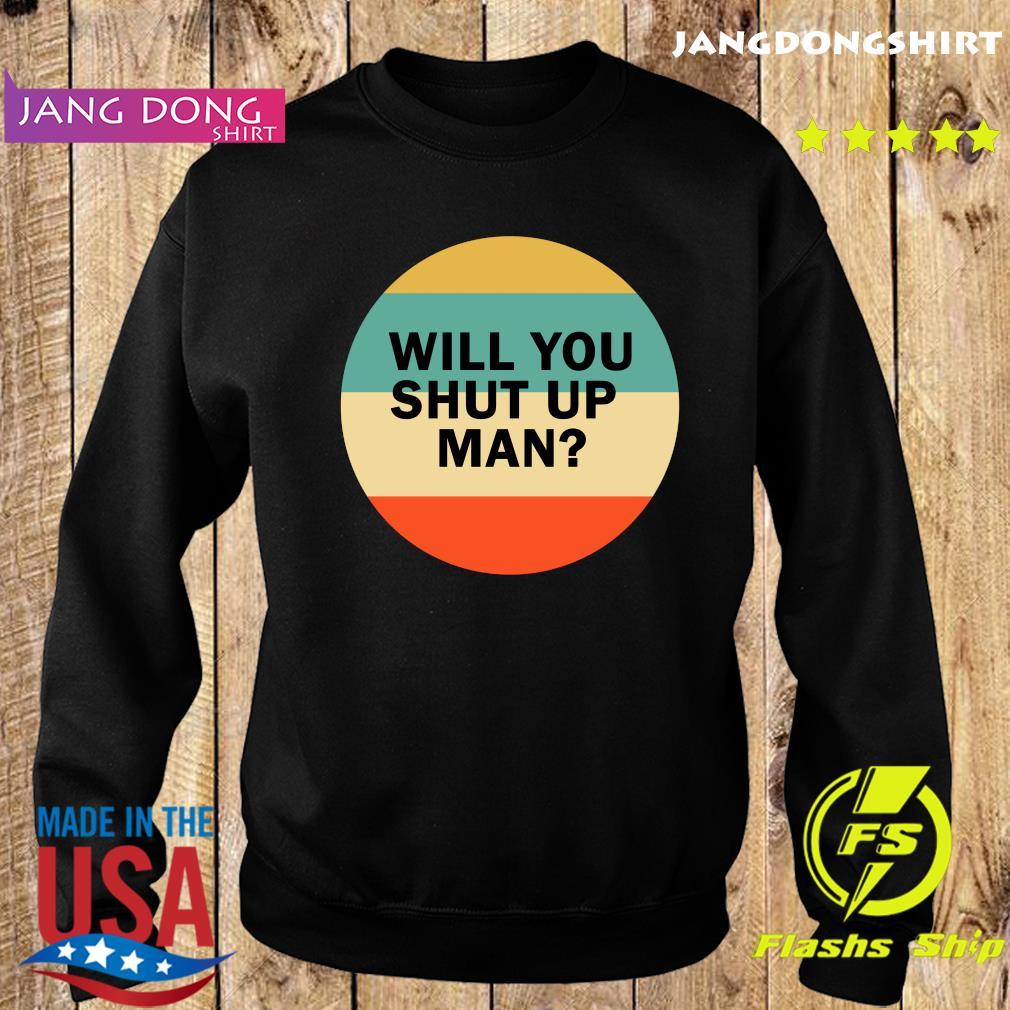 Will You Shut Up Man Vintage Shirt Sweater