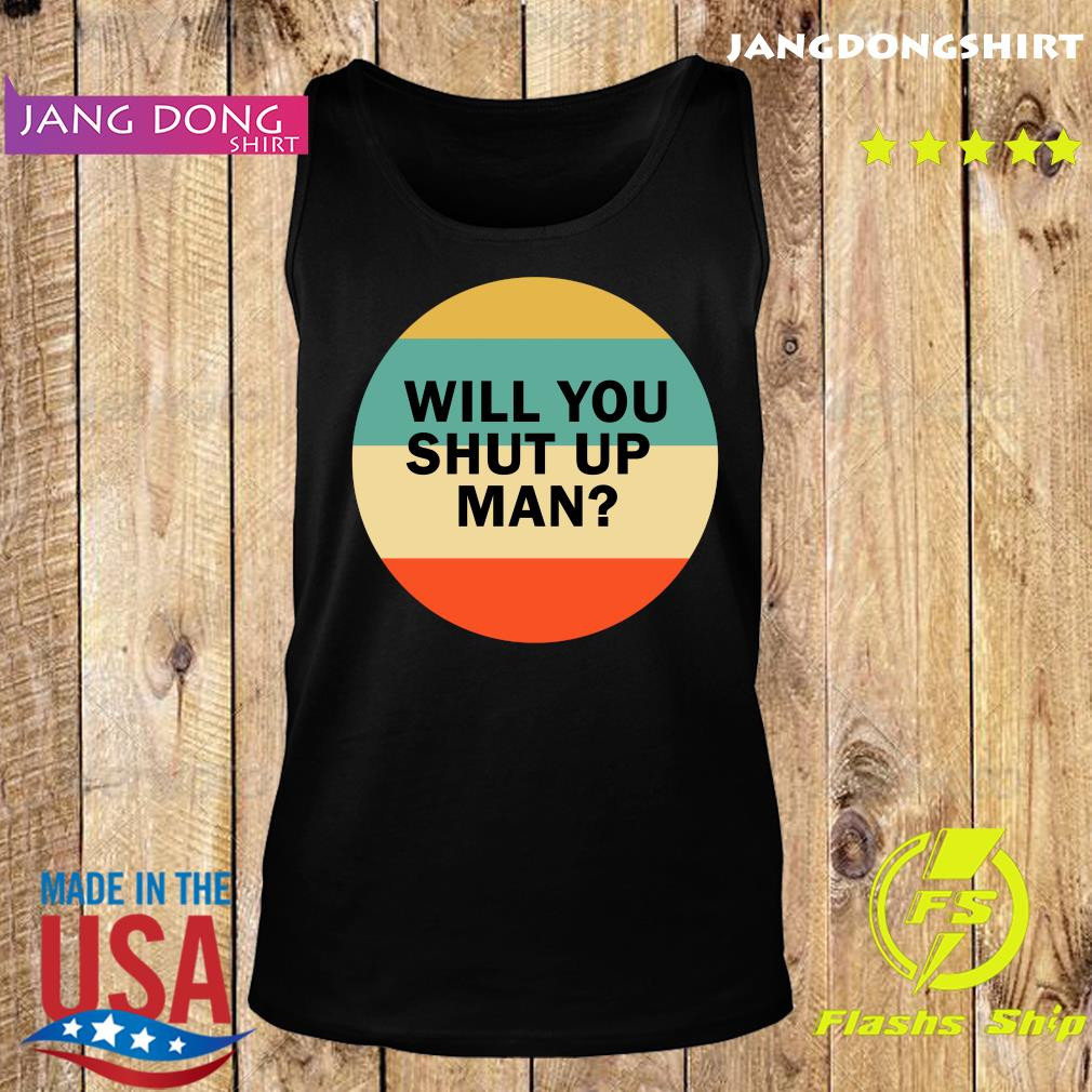 Will You Shut Up Man Vintage Shirt Tank top