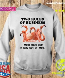 Flamingos Two Rules Of Business Mind Your Own Stay Out Of Mine Shirt Sweater