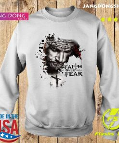 The Jesus Faith Over Fear Shirt Sweater