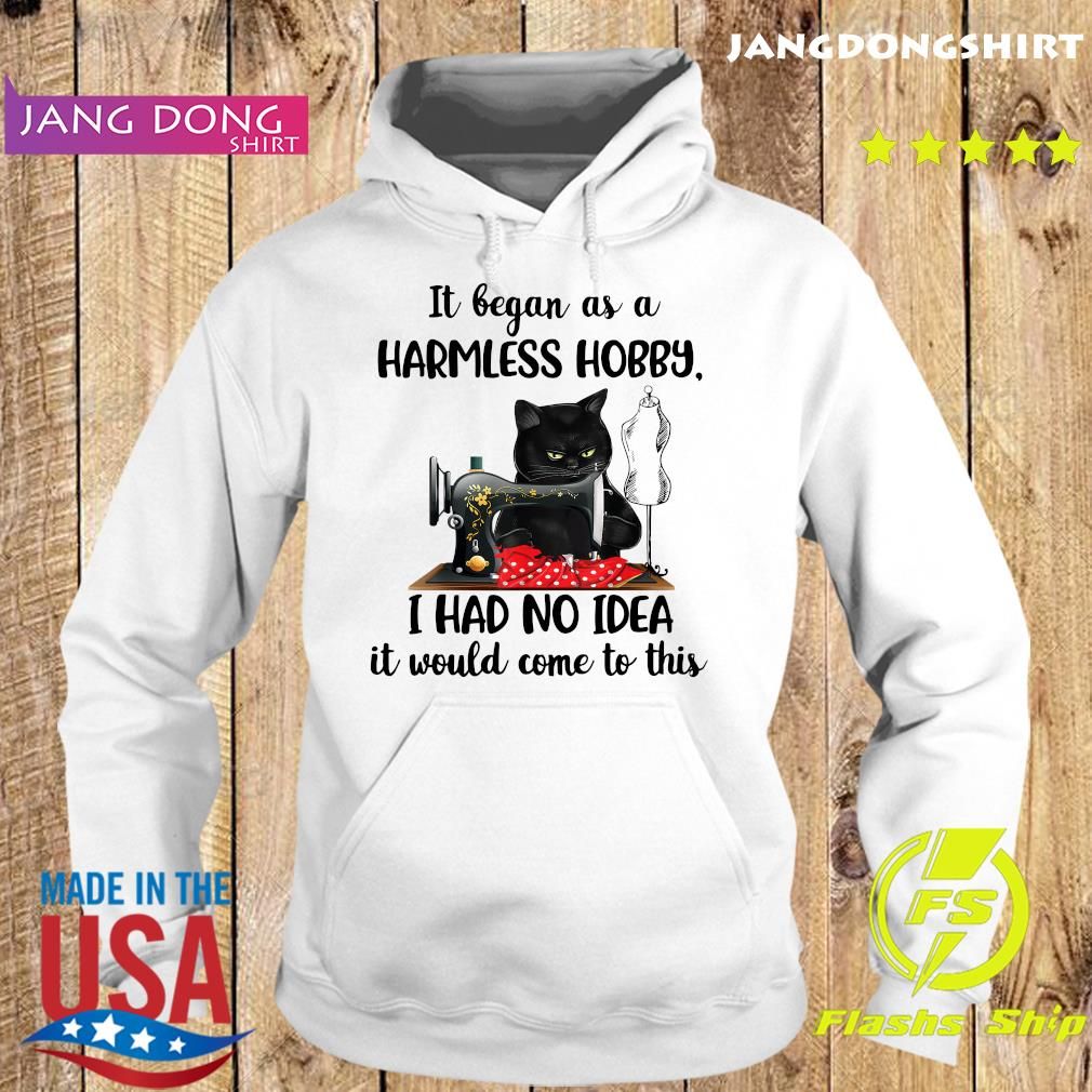 Black Cat It Began As A Harmless Hobby I Had No I Dea It Would Come To This Shirt Hoodie