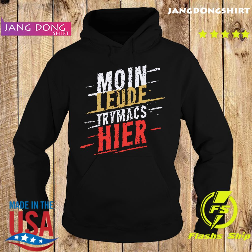 Moin Leude Trymacs Hier Shirt Hoodie