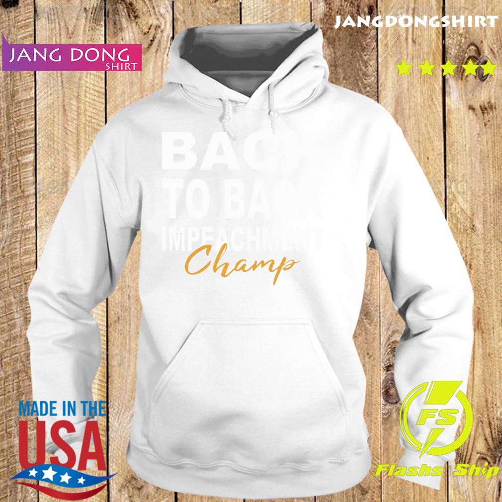 Official Back To Back Impeachment Champ With Donald Trump President Shirt Hoodie