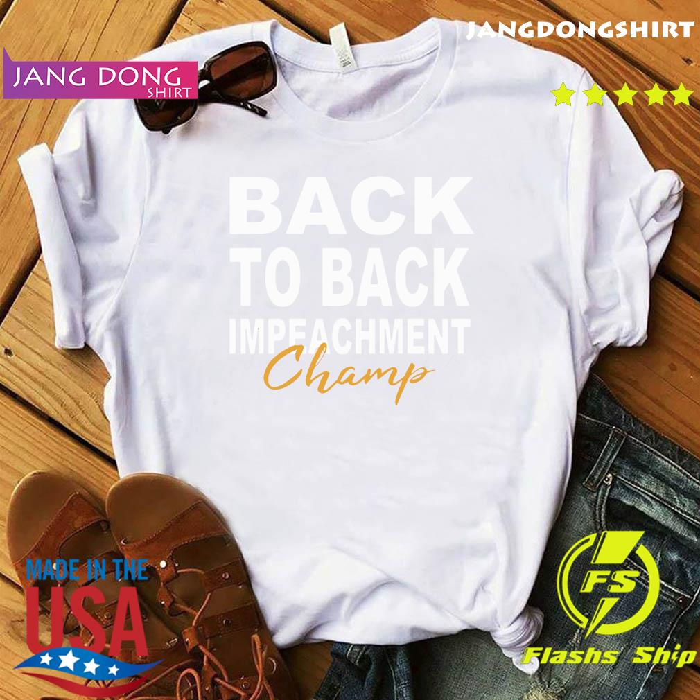 Official Back To Back Impeachment Champ With Donald Trump President Shirt