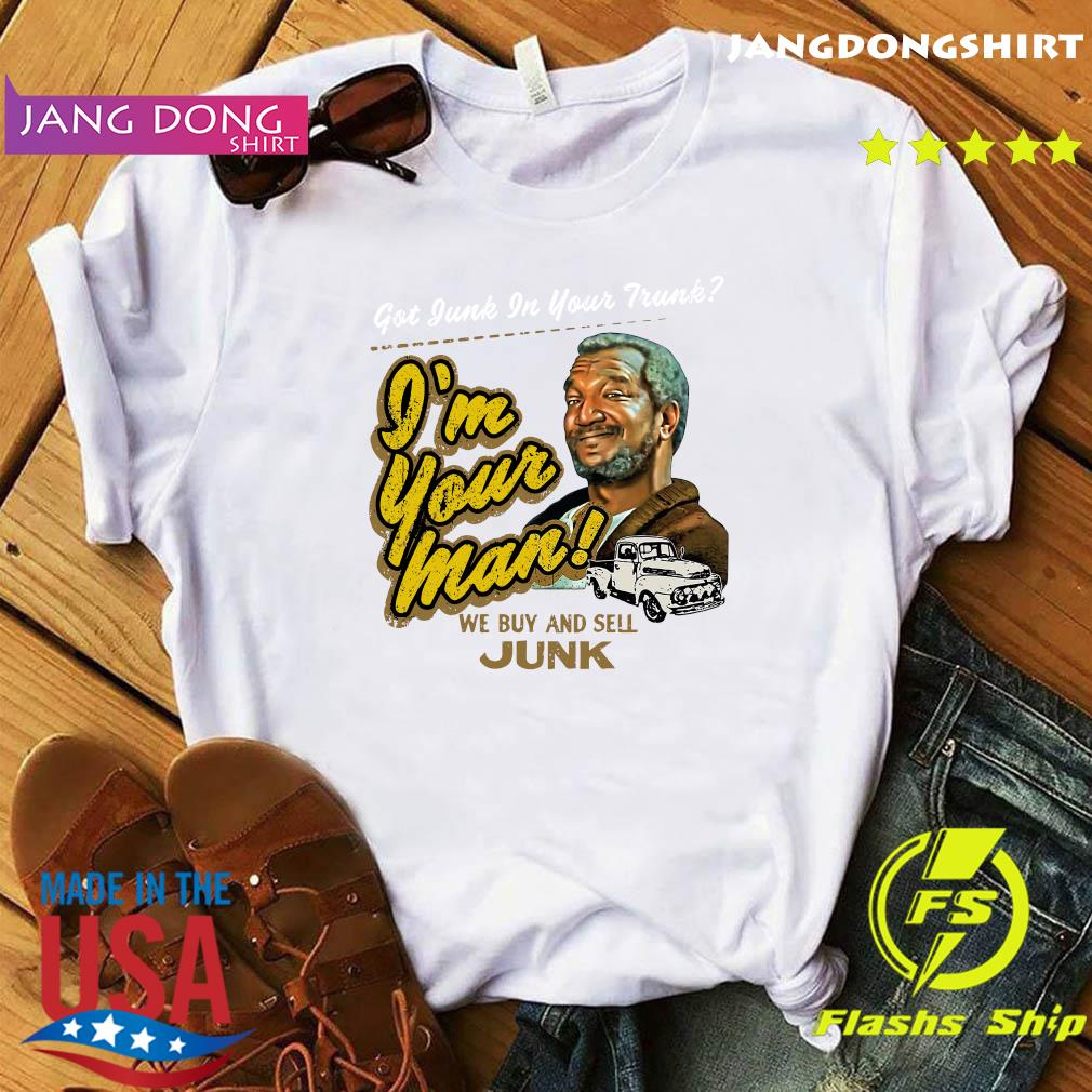 Official Got Junk In Your Trunk I'm Your Man Shirt