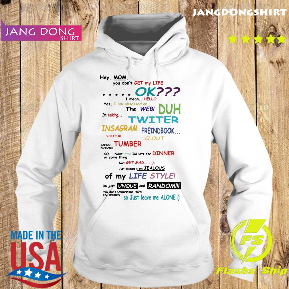 Official Hey Mom You Don't Get My Life Ok Shirt Hoodie