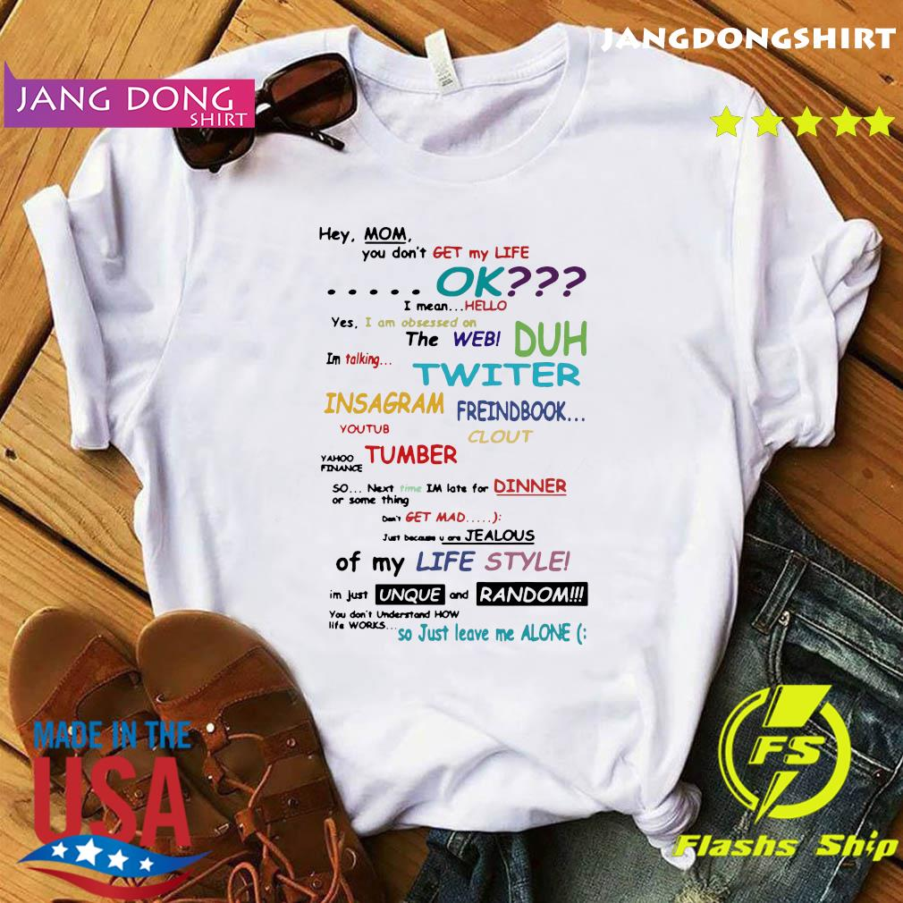 Official Hey Mom You Don't Get My Life Ok Shirt