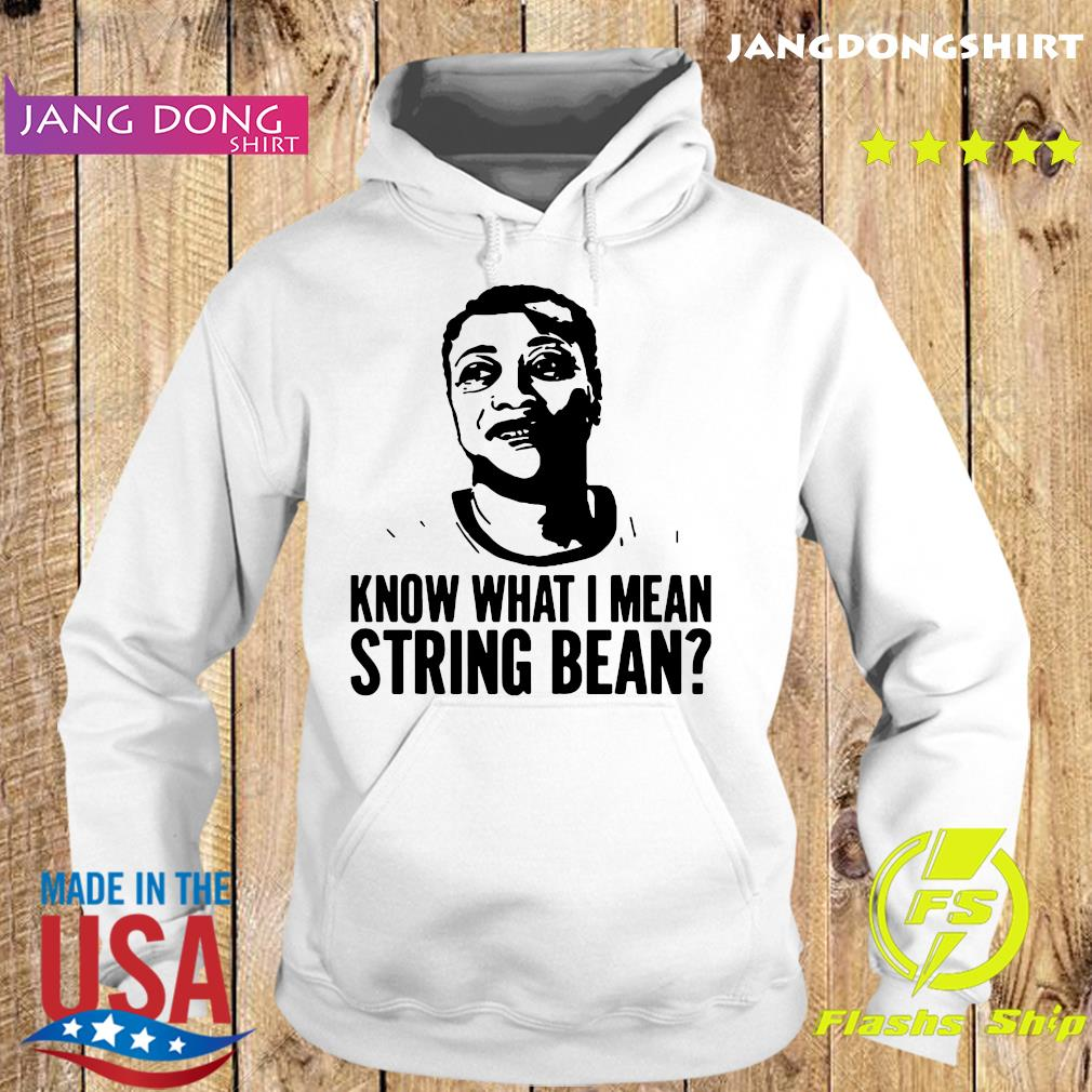 Official Know What I Mean String Bean Shirt Hoodie