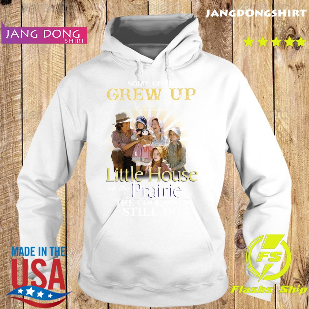 Official Some Of Us Grew Up Watching Little House On The Prairie The Cool Ones Still Do Shirt Hoodie
