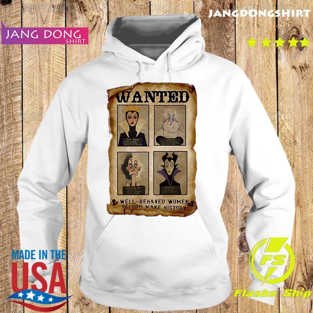 Official Wanted Well Behaved Women Seldom Make History Shirt Hoodie