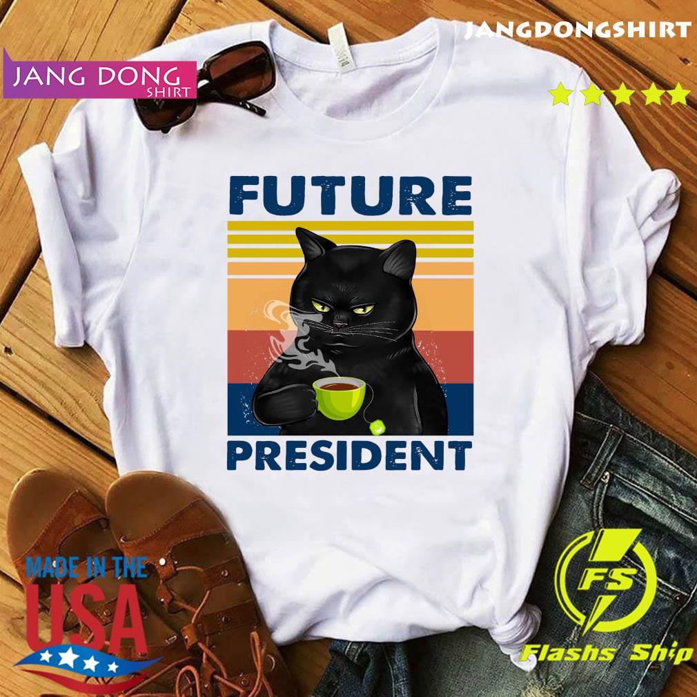 Retro Black Cats Drink Coffee Future President Shirt
