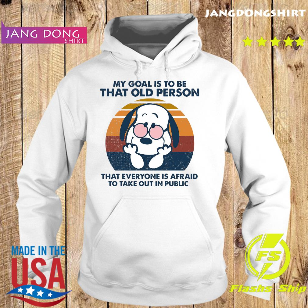Snoopy My Goal Is To Be That Old Person That Everyone Is Afraid To Take Out In Public Vintage Shirt Hoodie