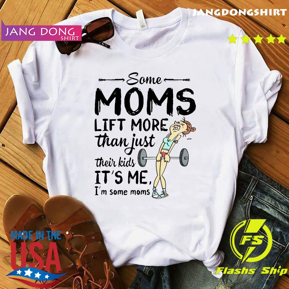 Some Moms Lift More Than Just Their Kids shirt