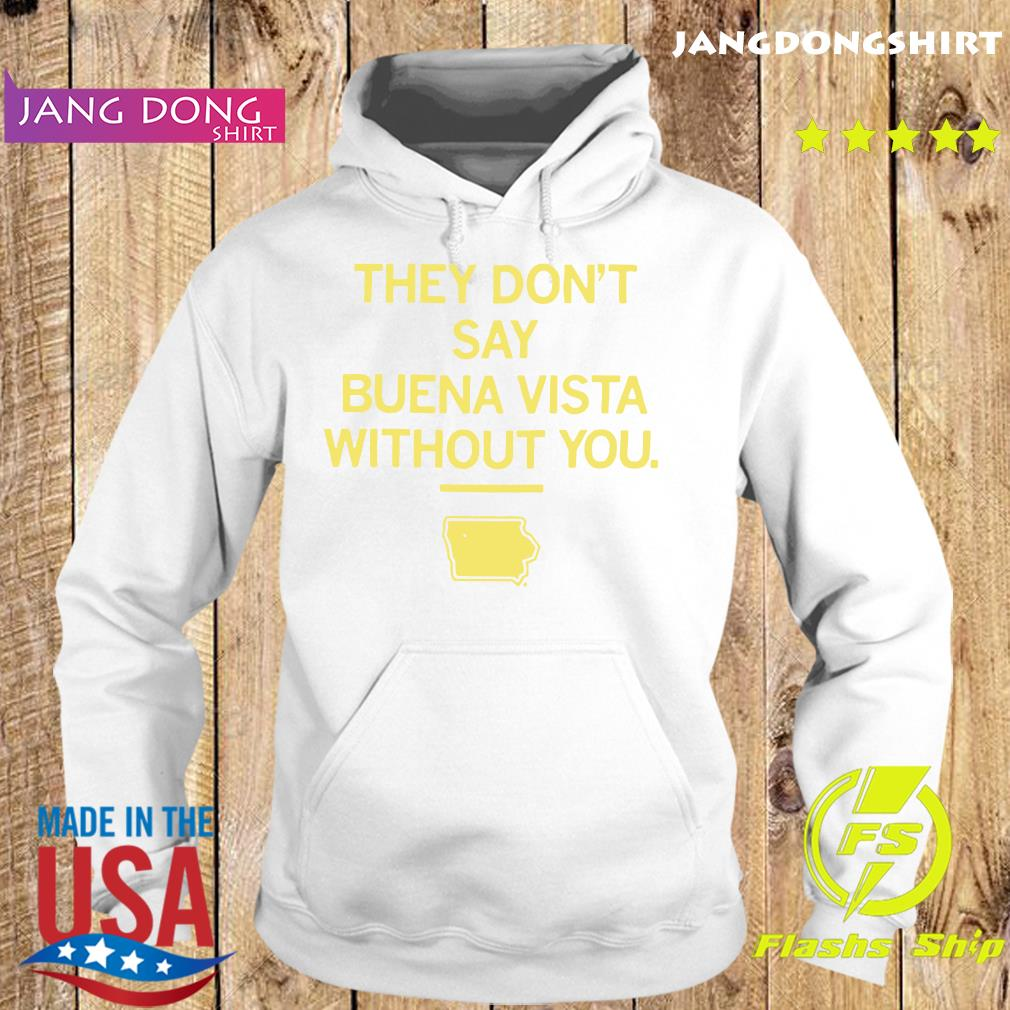 They Don_t Say Buena Vista Without You Shirt Hoodie
