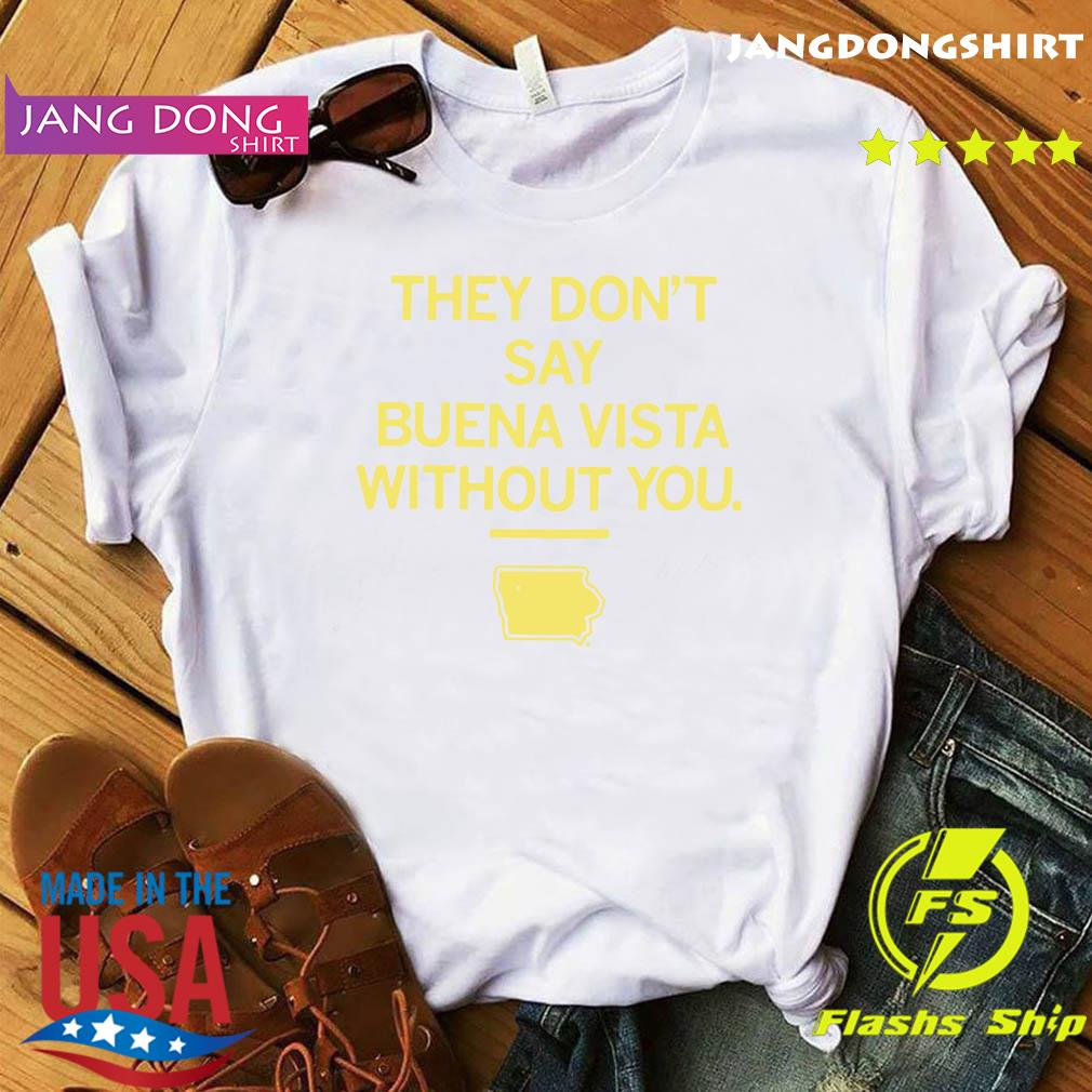 They Don_t Say Buena Vista Without You Shirt