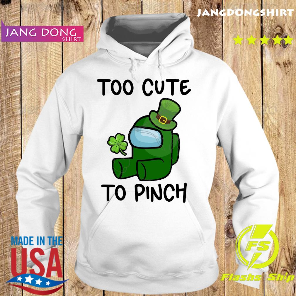 Too Cute To Pinch Among Us St Patrick_s Day Shirt Hoodie