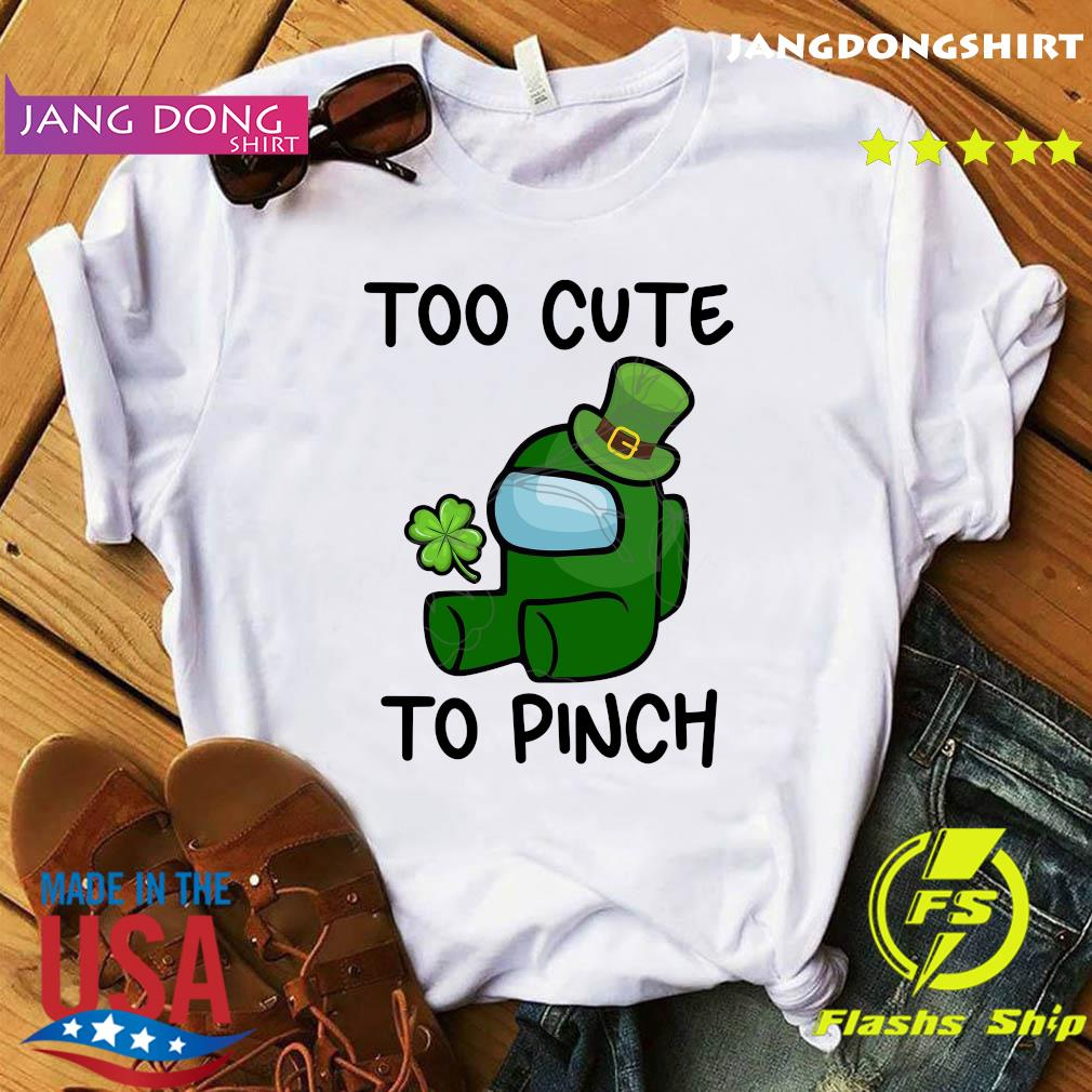 Too Cute To Pinch Among Us St Patrick_s Day Shirt