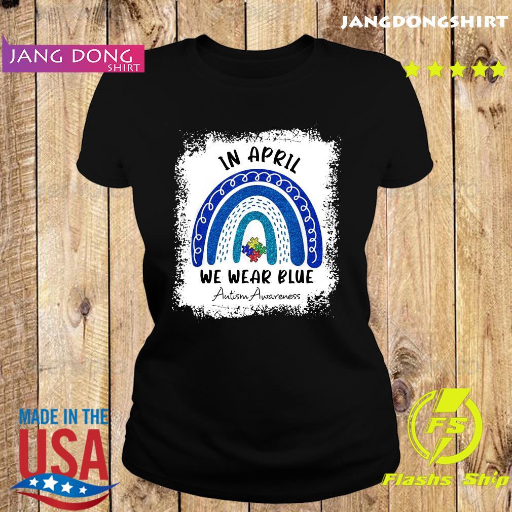 Autism Rainbow In April We Wear Blue Autism Awareness Month 2021 Shirt Ladie tee