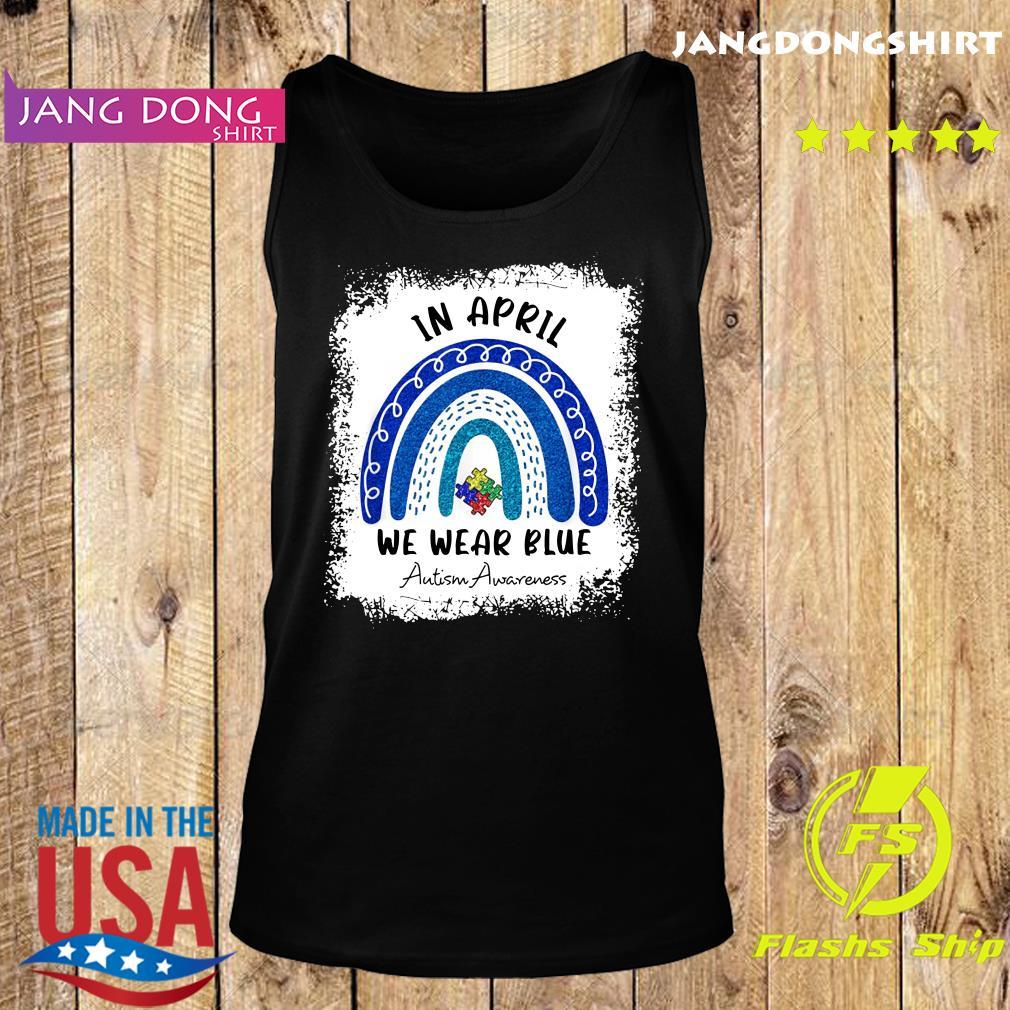 Autism Rainbow In April We Wear Blue Autism Awareness Month 2021 Shirt Tank top