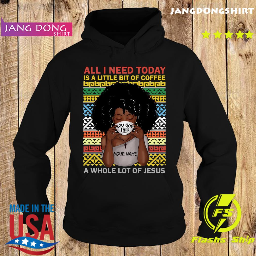 black woman you got this all i need today is a little of coffee a whole lot of jesus s Hoodie