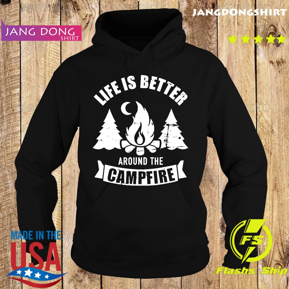 Life Is Better Around The Campfire Shirt Hoodie