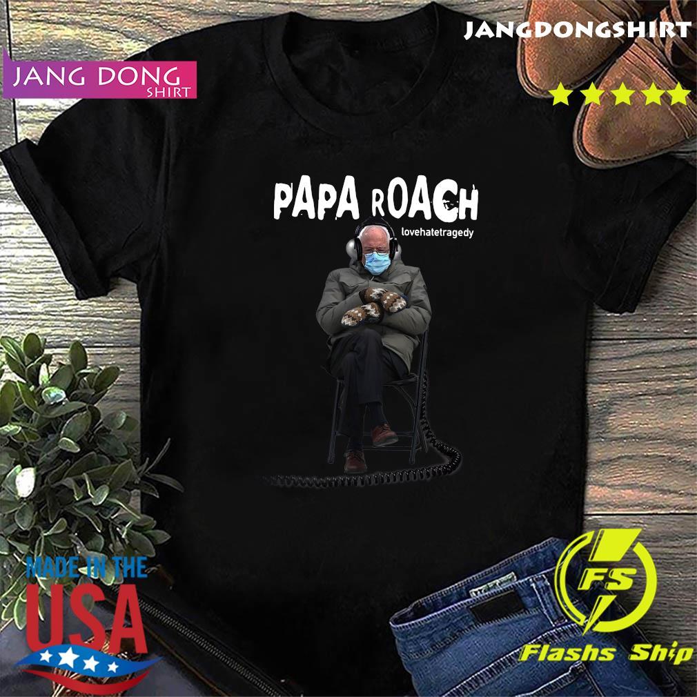 Official Bernie Sander Listening Papa Roach Lovehatetragedy Shirt