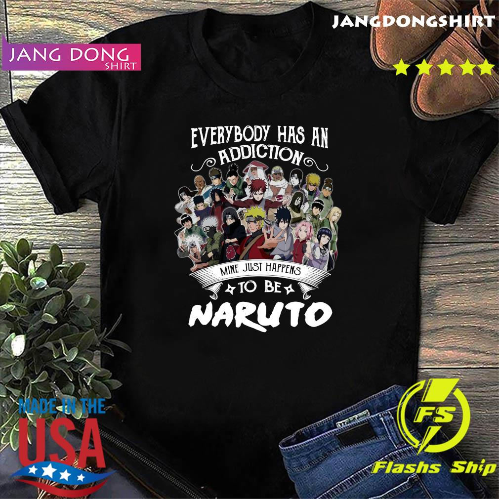 Official Everybody Has An Addiction Mine Just Happens To Be Naruto Characters Shirt