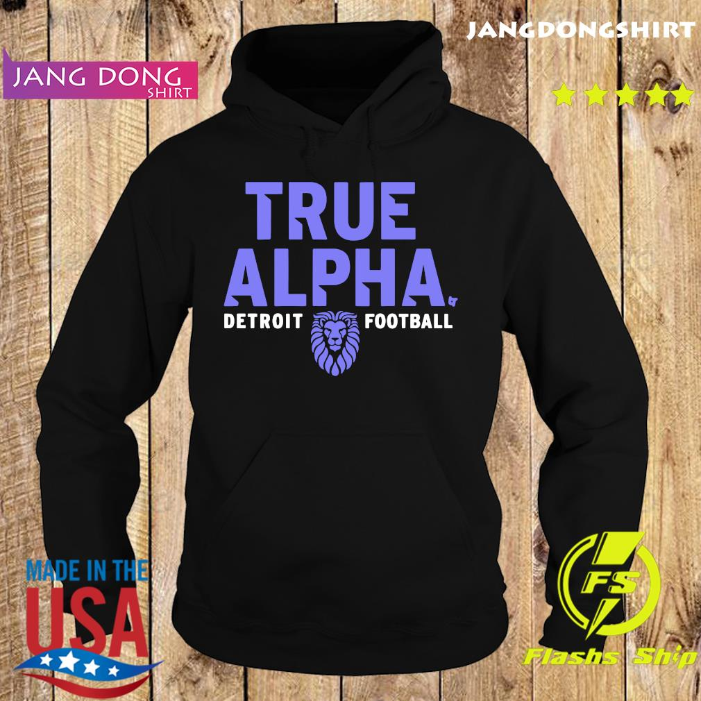 Official True Alpha Detroit Football Shirt Hoodie