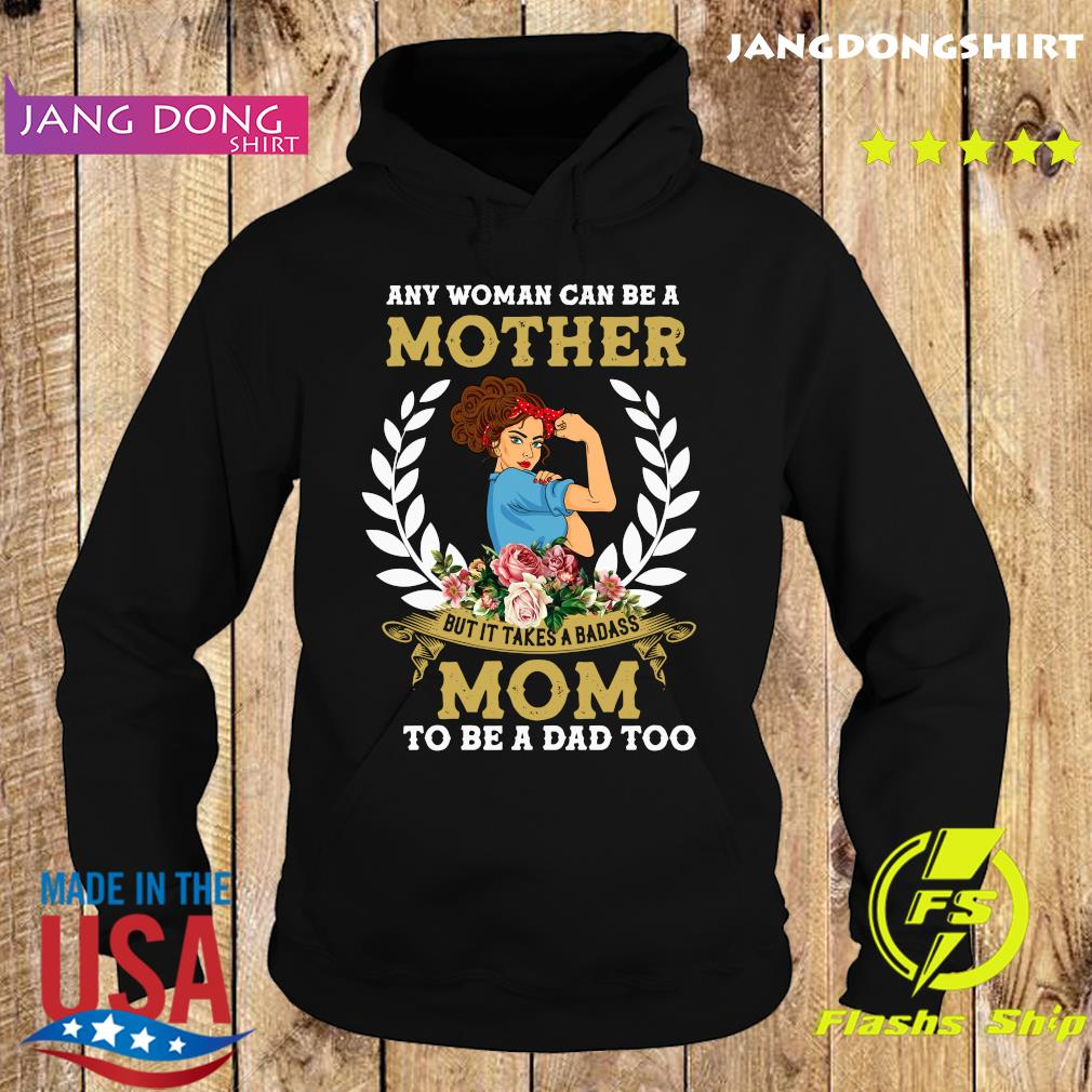 Strong Girl Any Woman Can Be A Mother But It Takes A Badass Mom To Be A Dad Too Shirt Hoodie