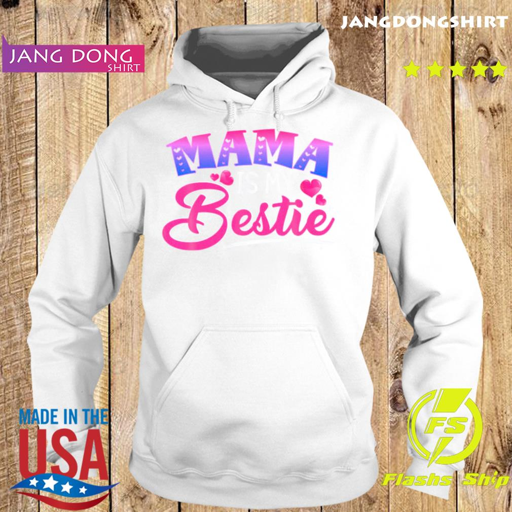 Mama is my bestie funny Mommy Life quotes Mothers Day Classic T-Shirt Hoodie