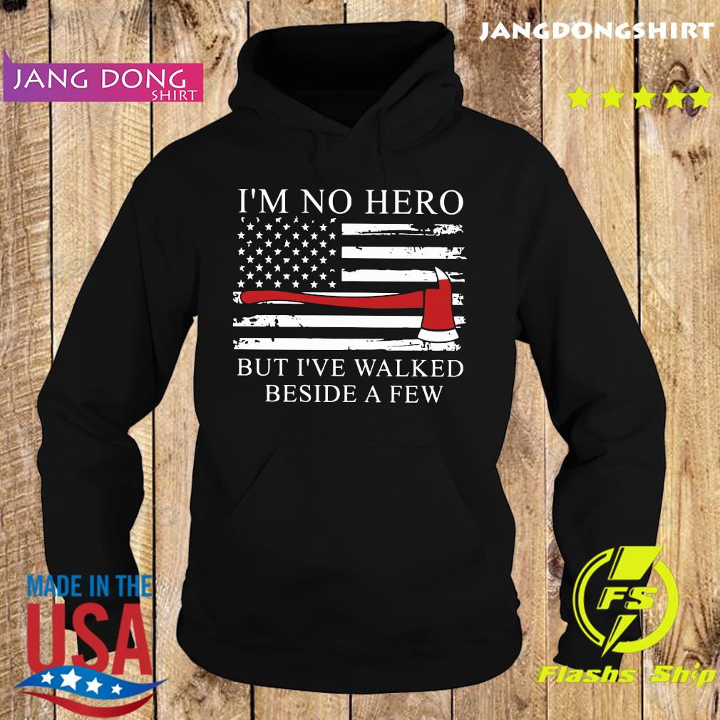 Official Axe American Flag I;m Not Hero But I've Walked Beside A Few Shirt Hoodie