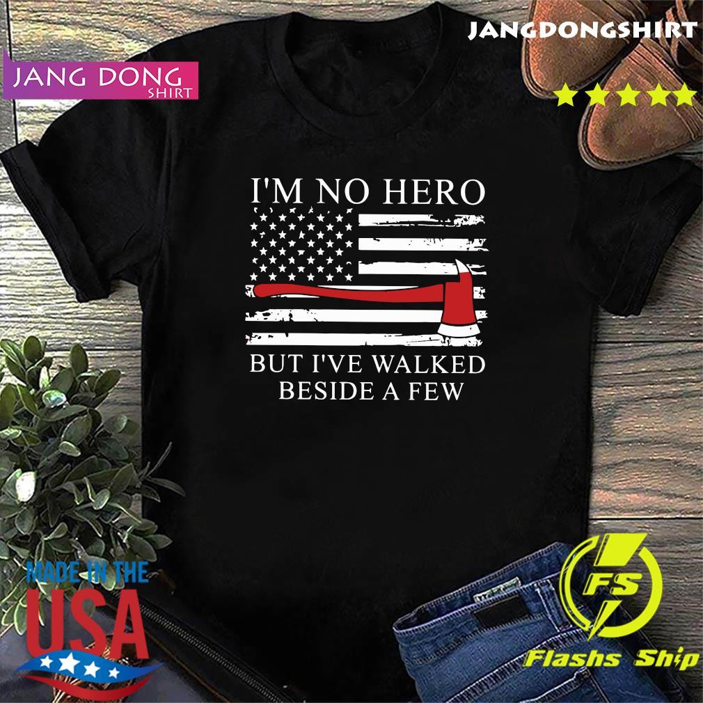 Official Axe American Flag I;m Not Hero But I've Walked Beside A Few Shirt