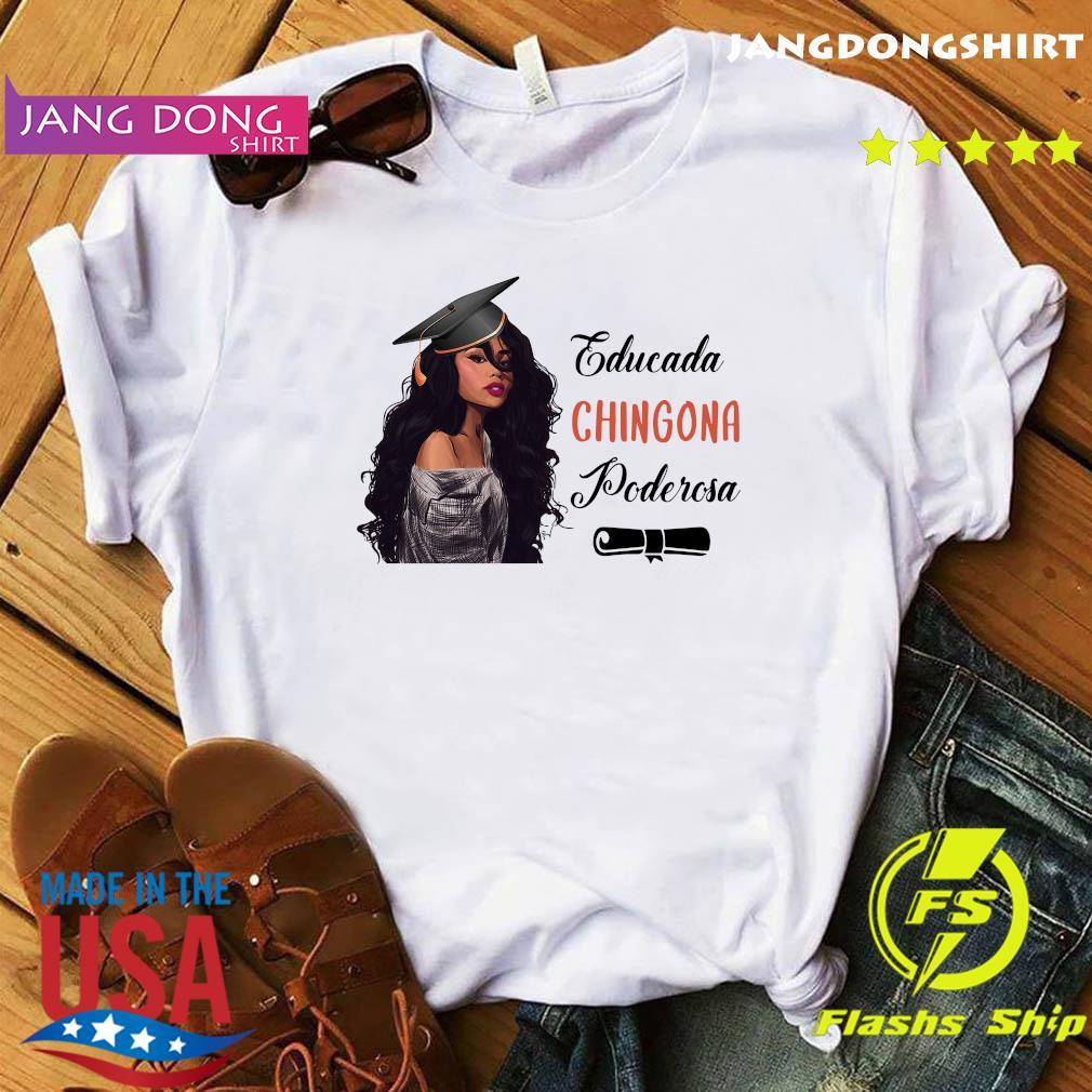 Official Educada Chingona Poderosa Shirt