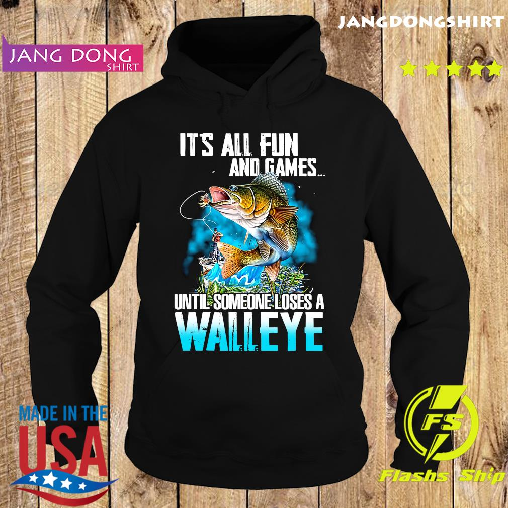 Official Fishing It's All Fun And Games Until Someone Loses A Walleye Shirt Hoodie