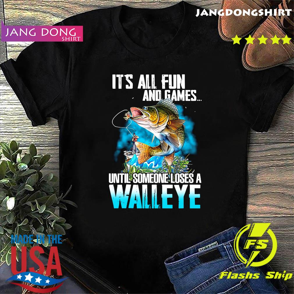 Official Fishing It's All Fun And Games Until Someone Loses A Walleye Shirt