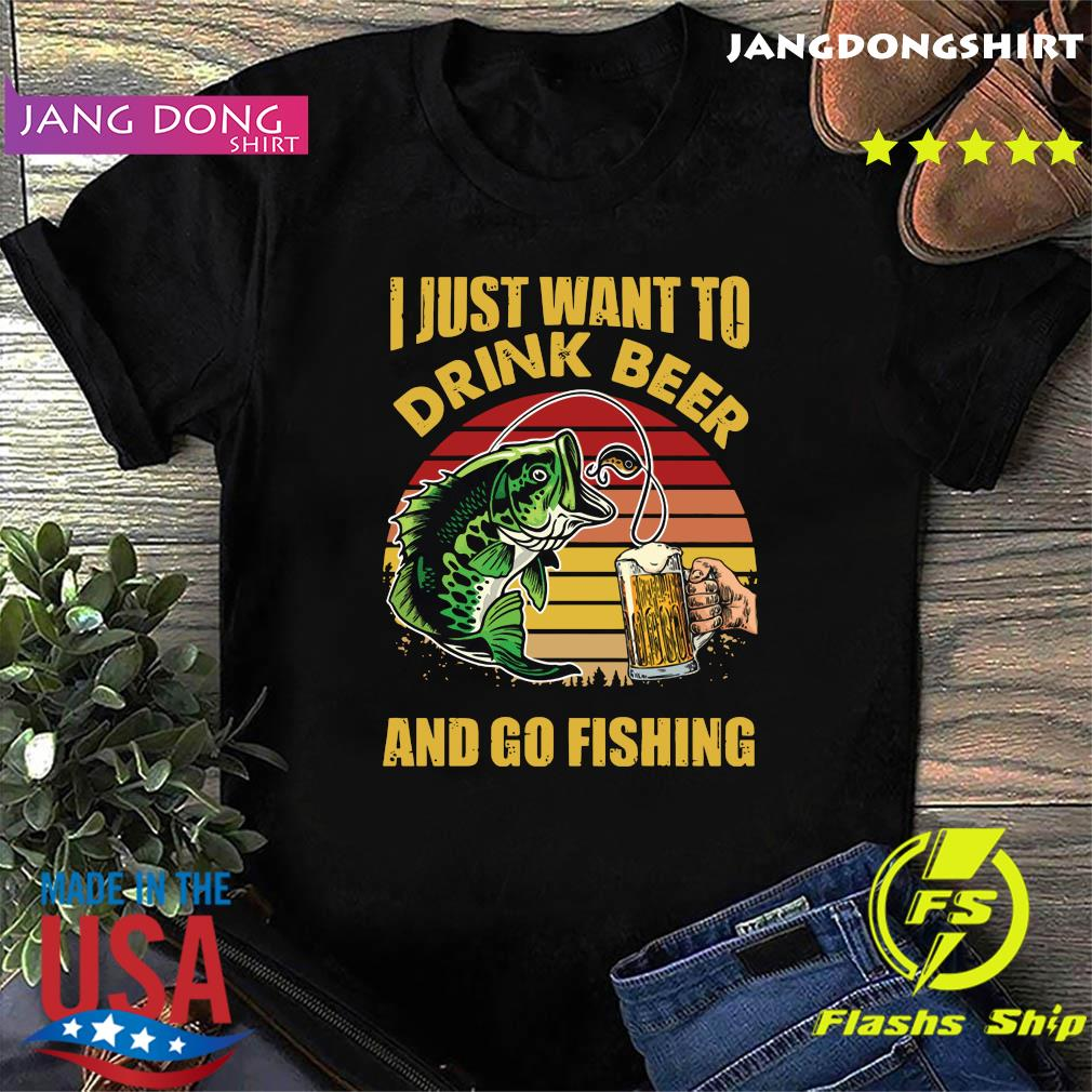 Official I Just Want To Drink Beer And Go Fishing Vintage Shirt