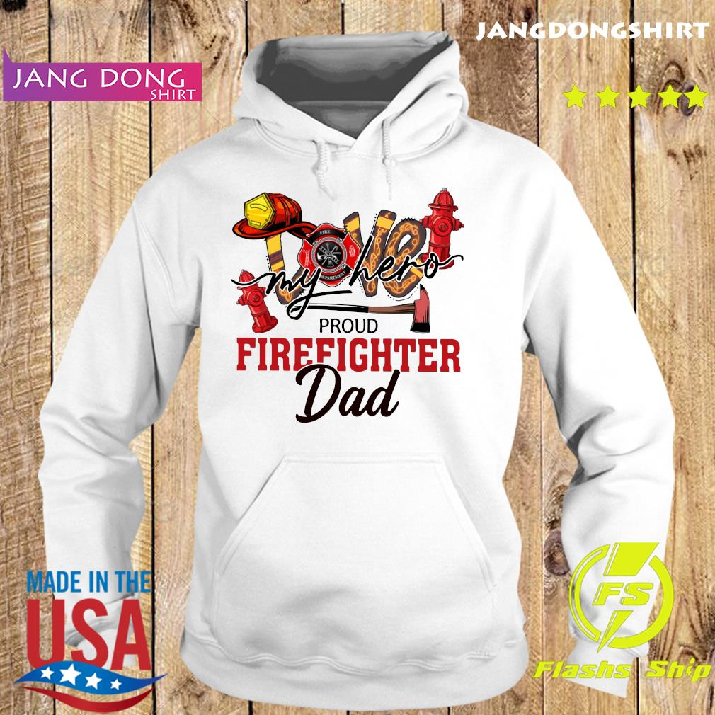 Official Love My Hero Proud Firefighter Dad Shirt Hoodie