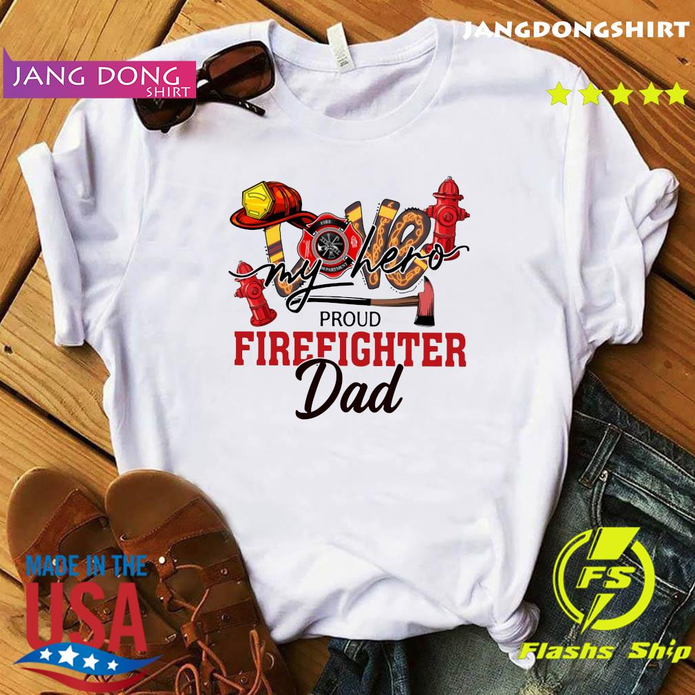 Official Love My Hero Proud Firefighter Dad Shirt