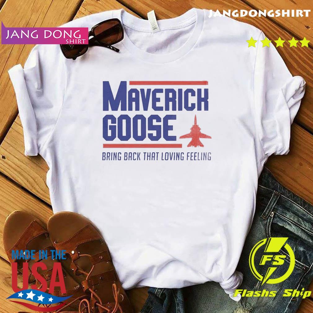 Official Maverick Goose Bring Back That Loving Feeling Shirt