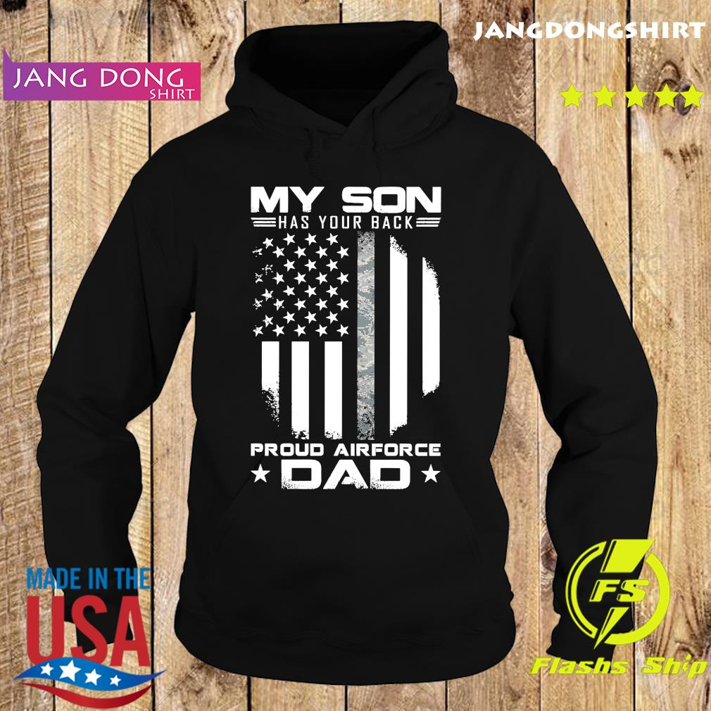 Official My Son Has Your Back Proud Air Force Dad American Flag Shirt Hoodie