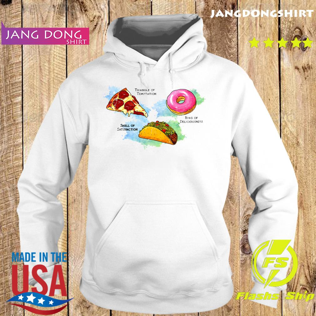 Triangle Of Temptation Pizza Shell Of Satisfaction Hamburger And Ring Of Deliciousness Donuts Shirt Hoodie
